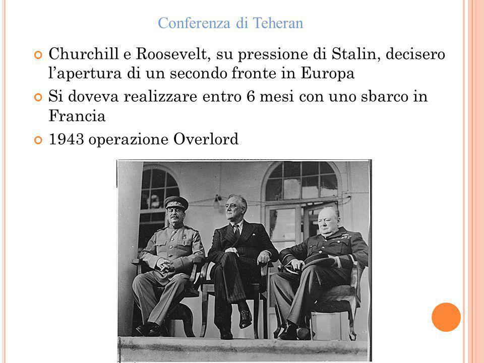 Conferenza di Teheran Churchill e Roosevelt, su pressione di Stalin, decisero l'apertura di un secondo fronte in Europa.