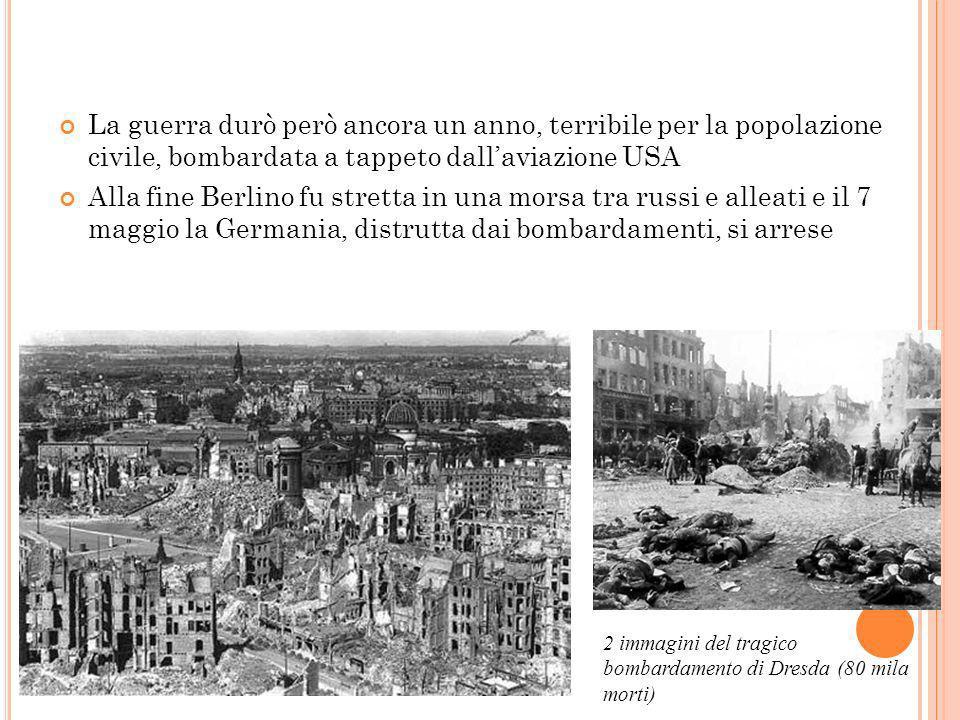 La corsa verso Berlino La guerra durò però ancora un anno, terribile per la popolazione civile, bombardata a tappeto dall'aviazione USA.