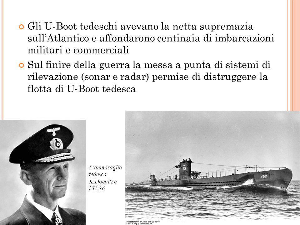 La guerra sottomarina Gli U-Boot tedeschi avevano la netta supremazia sull'Atlantico e affondarono centinaia di imbarcazioni militari e commerciali.