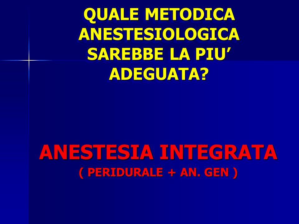 QUALE METODICA ANESTESIOLOGICA SAREBBE LA PIU' ADEGUATA