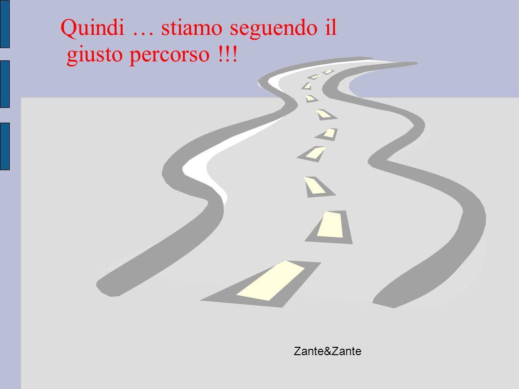 Quindi … stiamo seguendo il giusto percorso !!!
