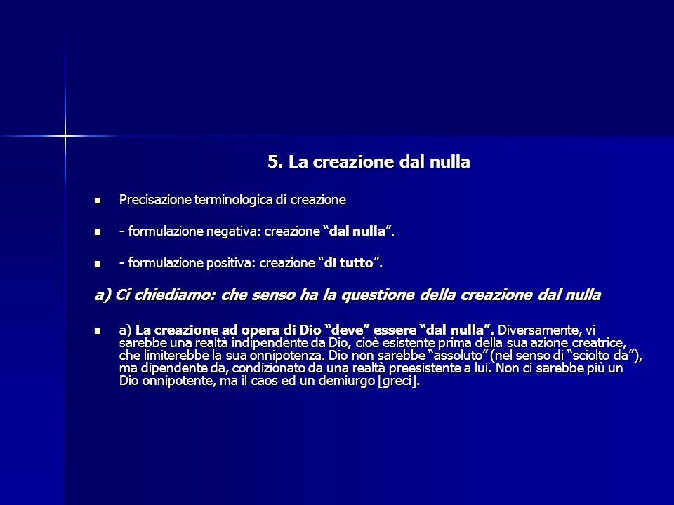5. La creazione dal nulla Precisazione terminologica di creazione. - formulazione negativa: creazione dal nulla .