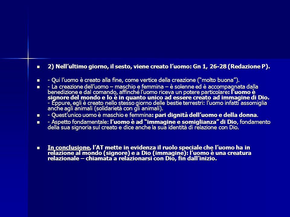 2) Nell'ultimo giorno, il sesto, viene creato l'uomo: Gn 1, 26-28 (Redazione P).