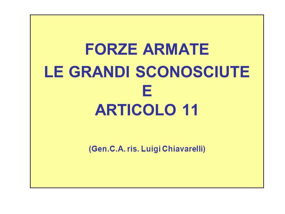 LE GRANDI SCONOSCIUTE E ARTICOLO 11 (Gen.C.A. ris. Luigi Chiavarelli)
