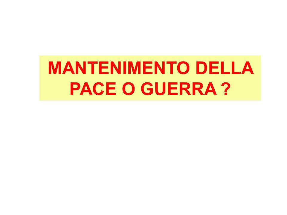 MANTENIMENTO DELLA PACE O GUERRA