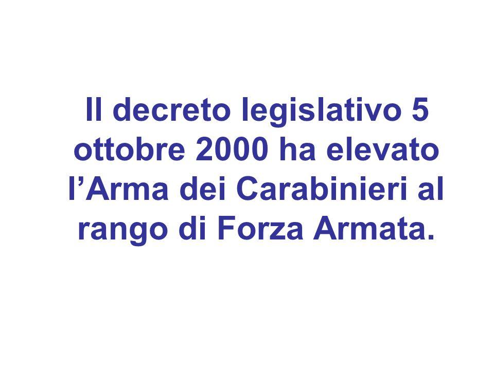 Il decreto legislativo 5 ottobre 2000 ha elevato l'Arma dei Carabinieri al rango di Forza Armata.