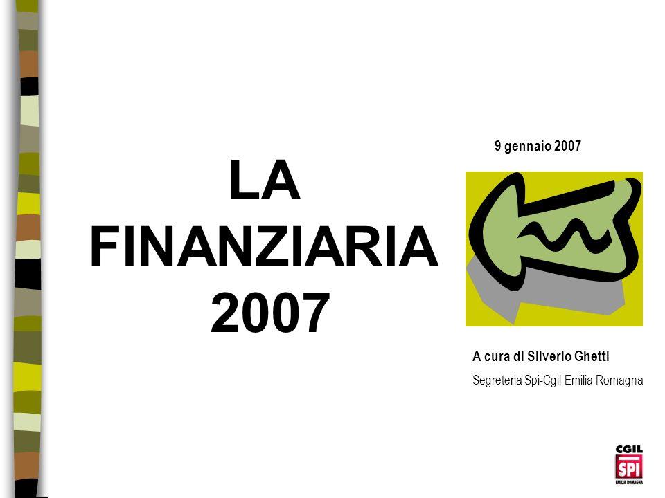 LA FINANZIARIA 2007 9 gennaio 2007 A cura di Silverio Ghetti
