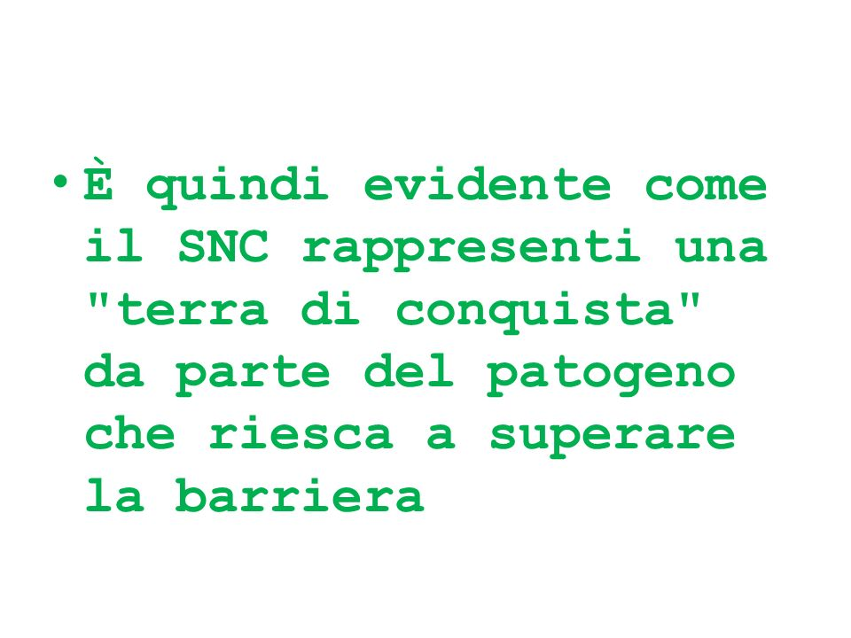 È quindi evidente come il SNC rappresenti una terra di conquista da parte del patogeno che riesca a superare la barriera