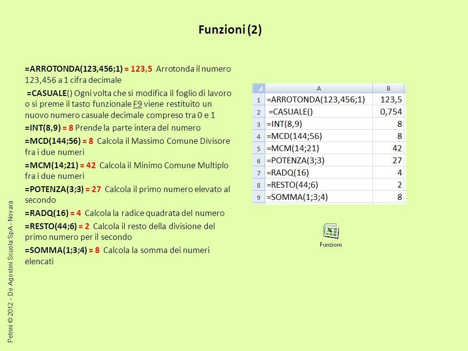 Funzioni (2) =ARROTONDA(123,456;1) = 123,5 Arrotonda il numero 123,456 a 1 cifra decimale.