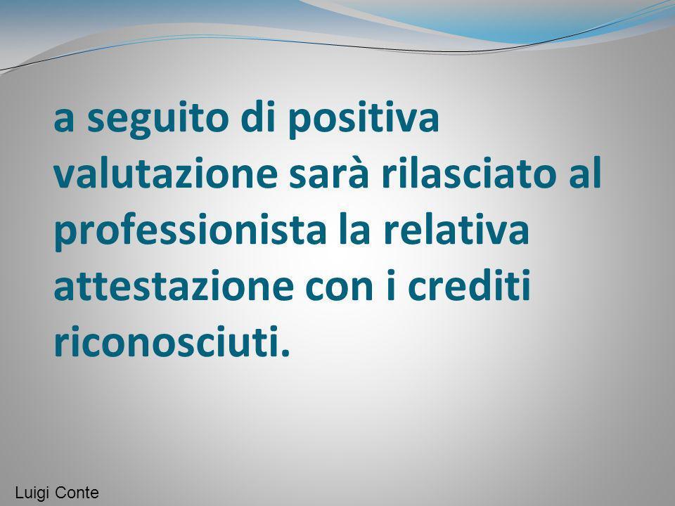 a seguito di positiva valutazione sarà rilasciato al professionista la relativa attestazione con i crediti riconosciuti.