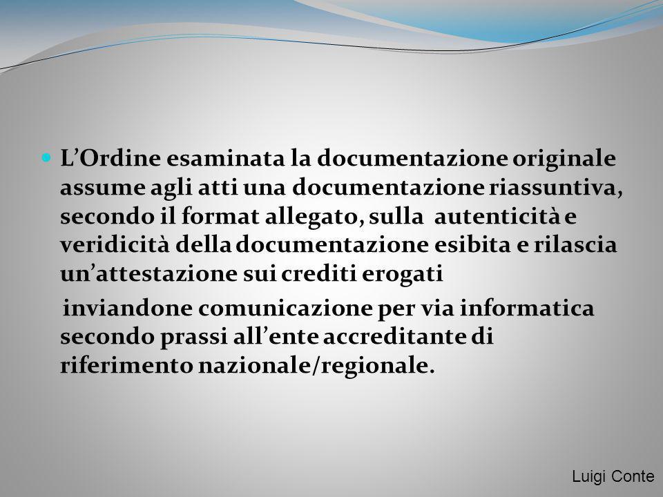 L'Ordine esaminata la documentazione originale assume agli atti una documentazione riassuntiva, secondo il format allegato, sulla autenticità e veridicità della documentazione esibita e rilascia un'attestazione sui crediti erogati