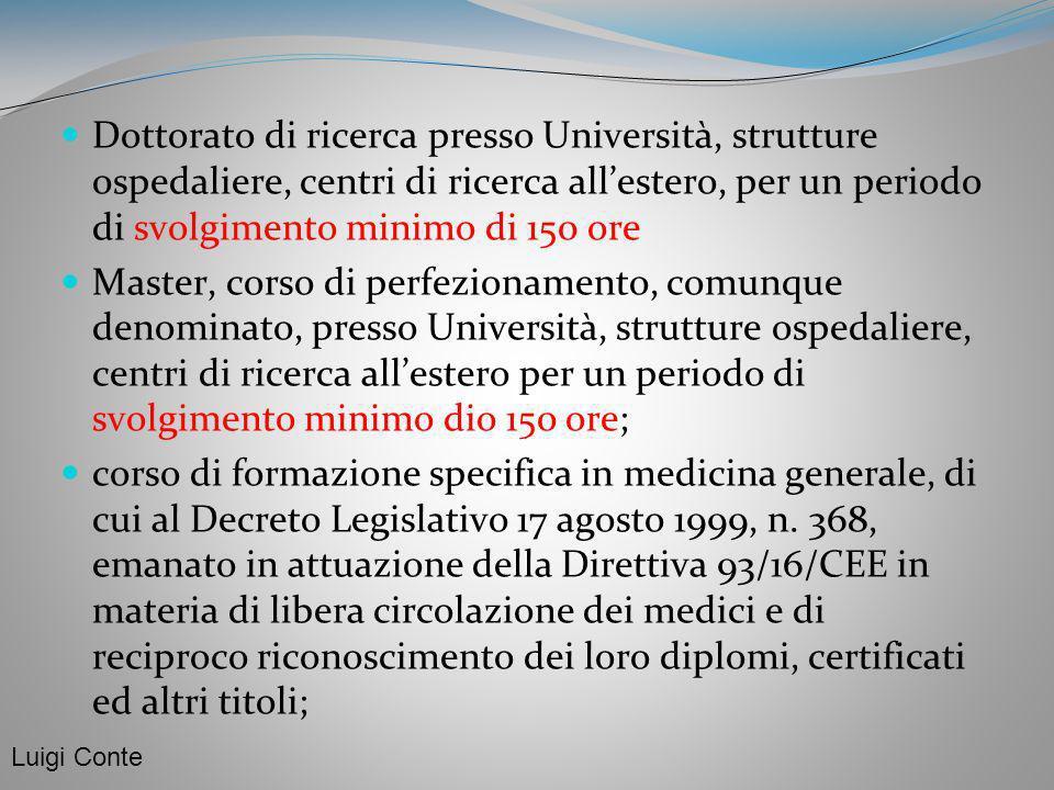 Dottorato di ricerca presso Università, strutture ospedaliere, centri di ricerca all'estero, per un periodo di svolgimento minimo di 150 ore