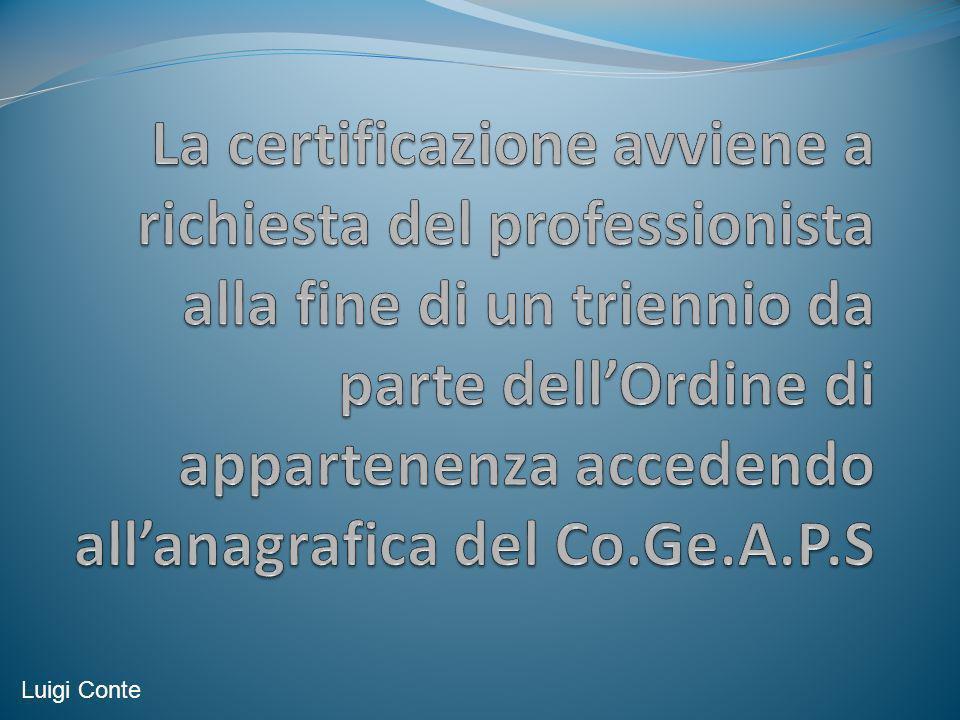 La certificazione avviene a richiesta del professionista alla fine di un triennio da parte dell'Ordine di appartenenza accedendo all'anagrafica del Co.Ge.A.P.S