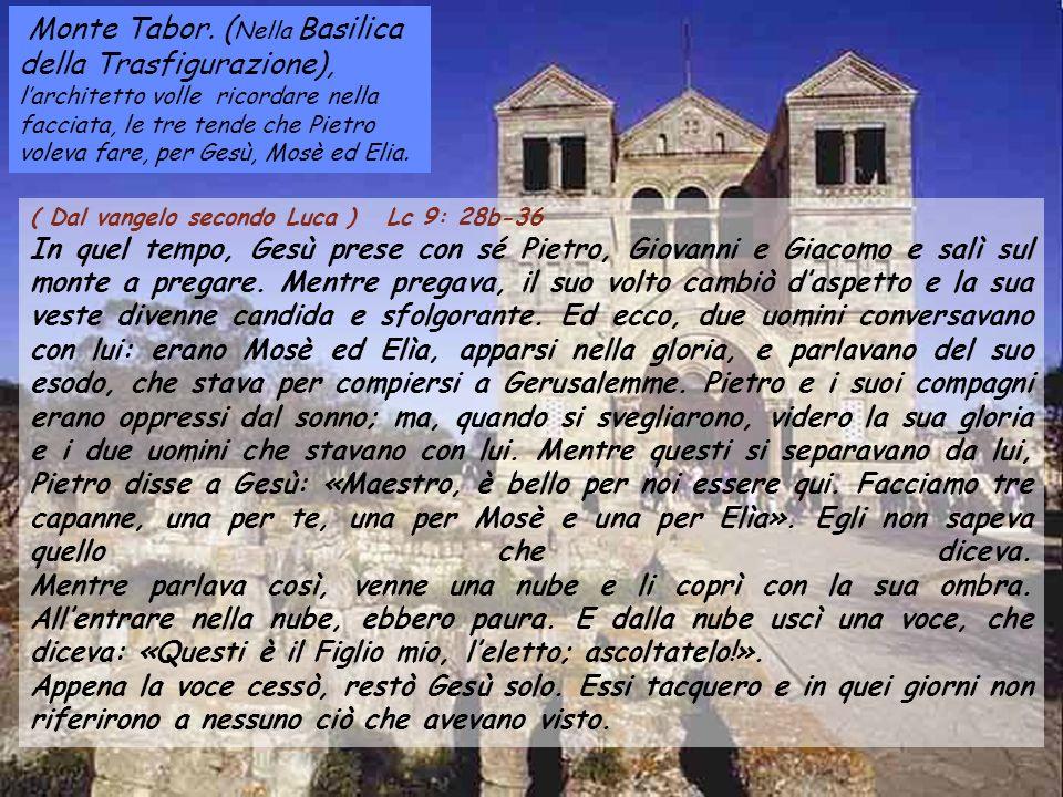 Monte Tabor. (Nella Basilica della Trasfigurazione), l'architetto volle ricordare nella facciata, le tre tende che Pietro voleva fare, per Gesù, Mosè ed Elia.