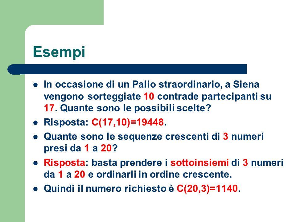 Esempi In occasione di un Palio straordinario, a Siena vengono sorteggiate 10 contrade partecipanti su 17. Quante sono le possibili scelte