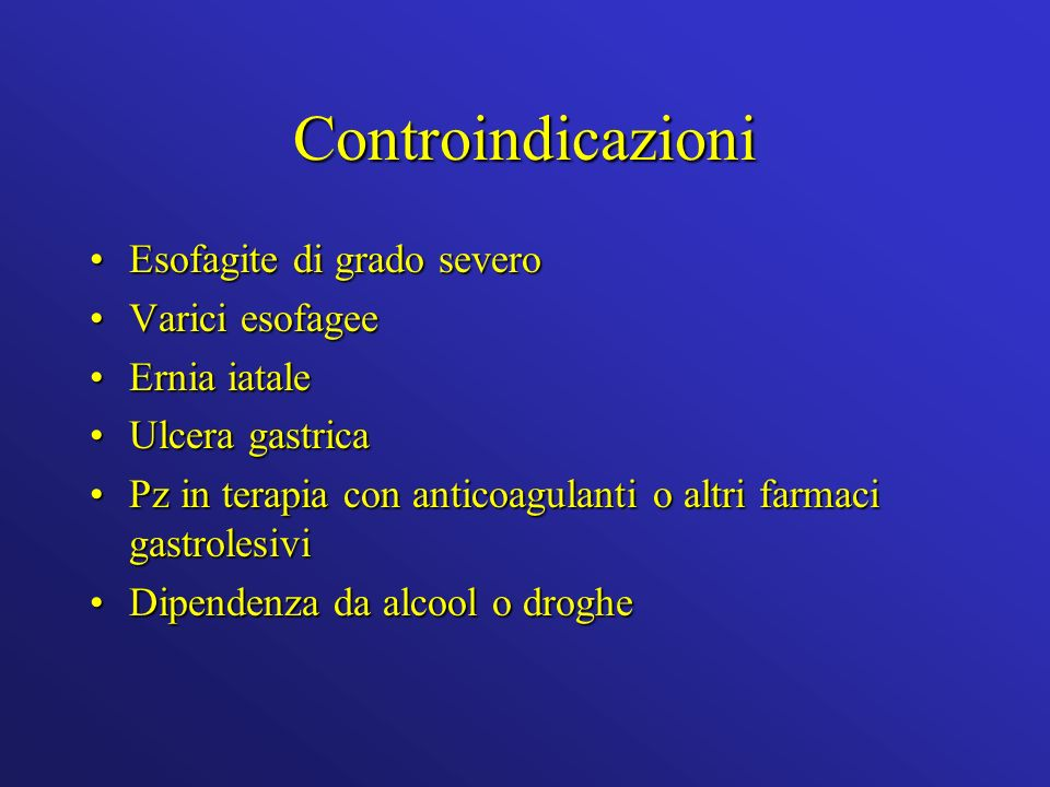 Controindicazioni Esofagite di grado severo Varici esofagee