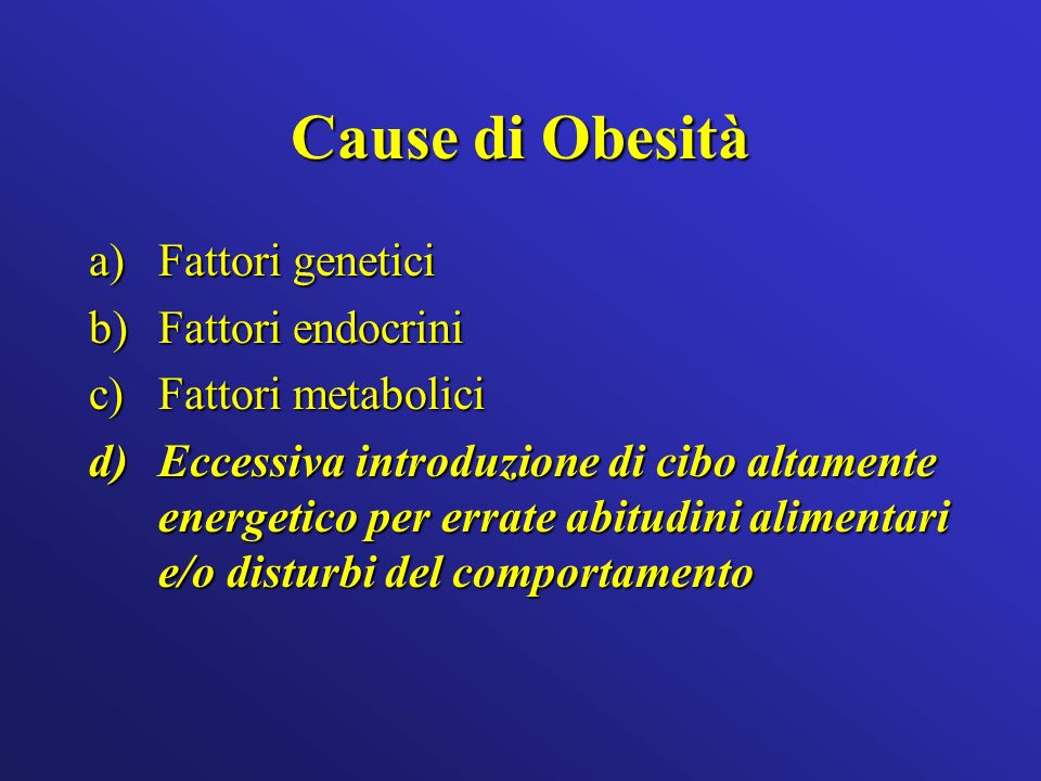 Cause di Obesità Fattori genetici Fattori endocrini Fattori metabolici