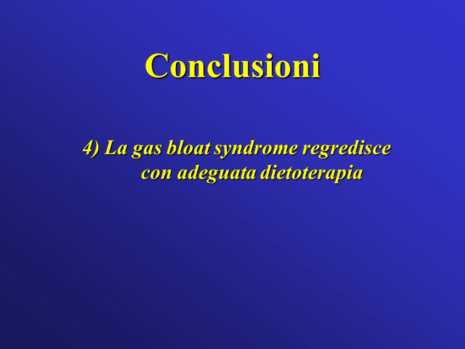 4) La gas bloat syndrome regredisce con adeguata dietoterapia