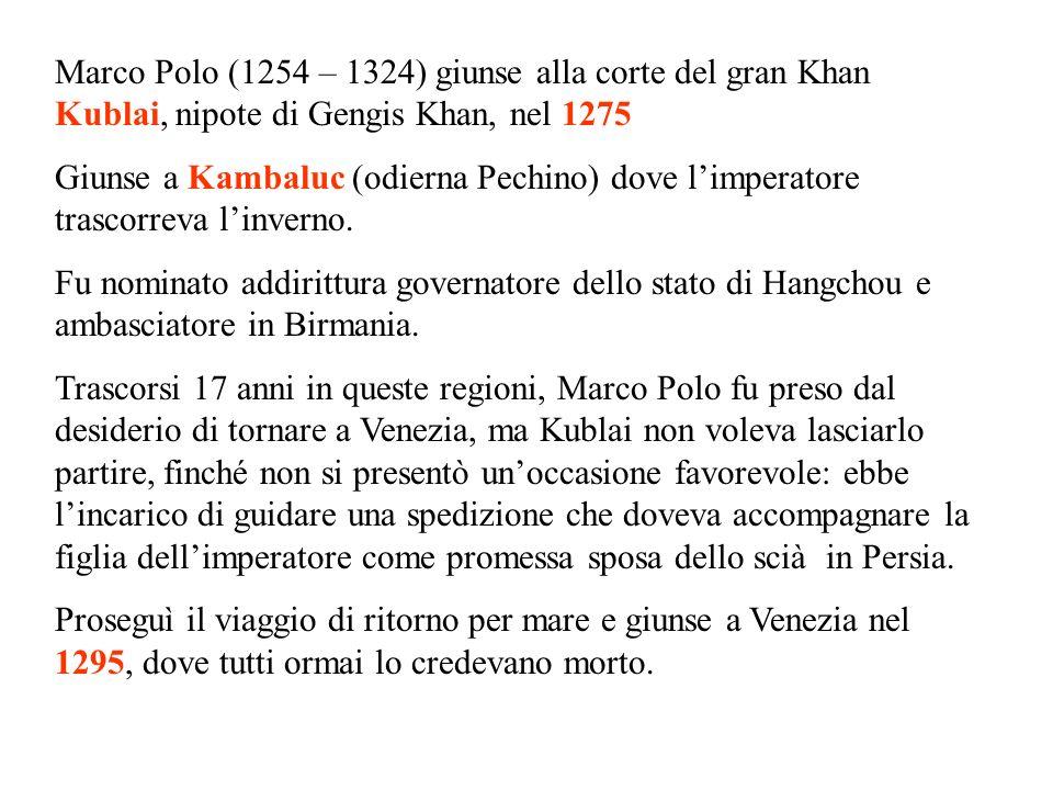 Marco Polo (1254 – 1324) giunse alla corte del gran Khan Kublai, nipote di Gengis Khan, nel 1275