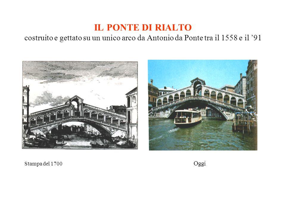 IL PONTE DI RIALTO costruito e gettato su un unico arco da Antonio da Ponte tra il 1558 e il '91