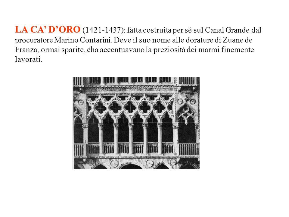 LA CA' D'ORO (1421-1437): fatta costruita per sé sul Canal Grande dal procuratore Marino Contarini.