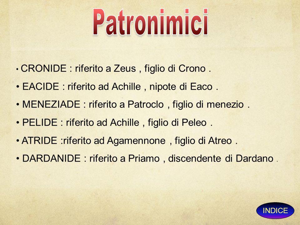 Patronimici EACIDE : riferito ad Achille , nipote di Eaco .