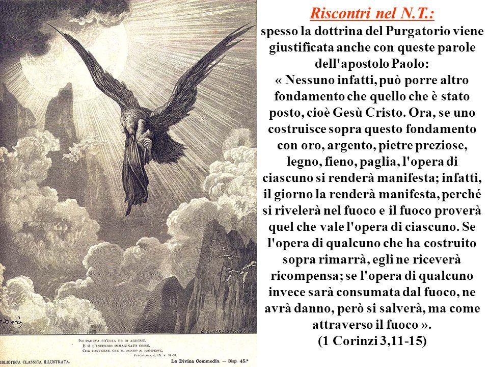 Riscontri nel N.T.: spesso la dottrina del Purgatorio viene giustificata anche con queste parole dell apostolo Paolo:
