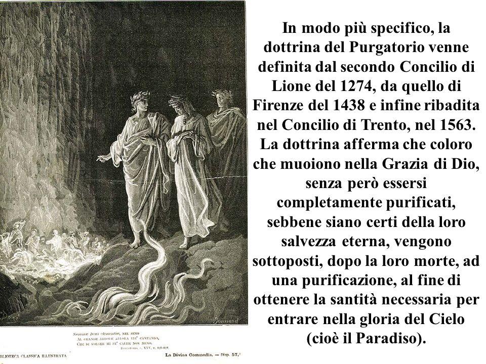 In modo più specifico, la dottrina del Purgatorio venne definita dal secondo Concilio di Lione del 1274, da quello di Firenze del 1438 e infine ribadita nel Concilio di Trento, nel 1563.