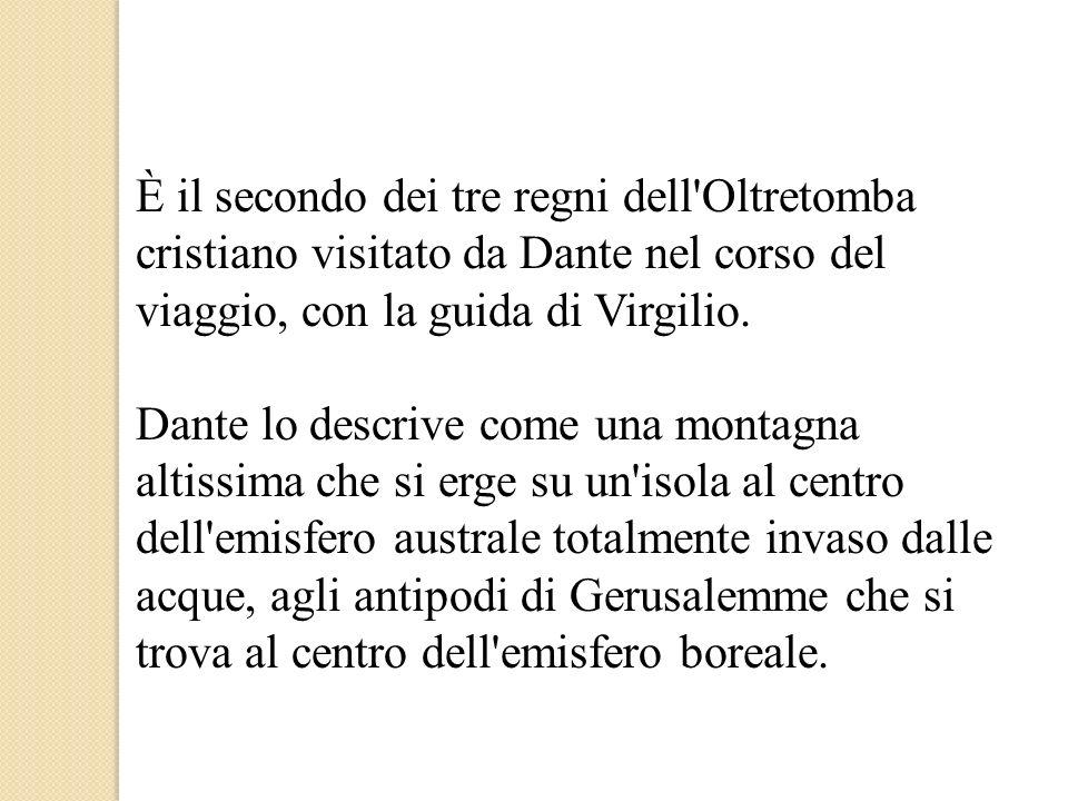 È il secondo dei tre regni dell Oltretomba cristiano visitato da Dante nel corso del viaggio, con la guida di Virgilio.