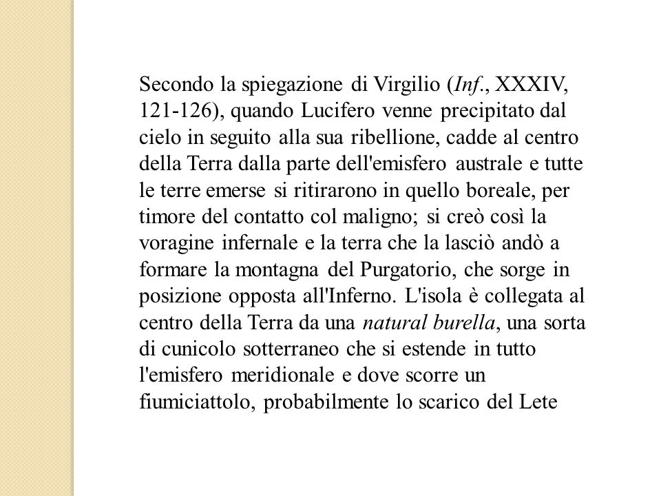 Secondo la spiegazione di Virgilio (Inf