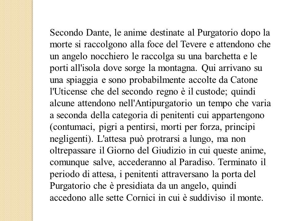 Secondo Dante, le anime destinate al Purgatorio dopo la morte si raccolgono alla foce del Tevere e attendono che un angelo nocchiero le raccolga su una barchetta e le porti all isola dove sorge la montagna.