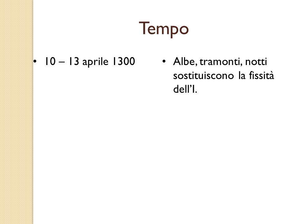 Tempo 10 – 13 aprile 1300 Albe, tramonti, notti sostituiscono la fissità dell'I.