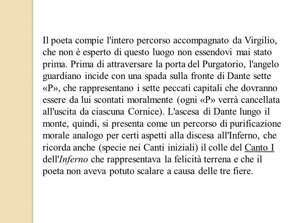 Il poeta compie l intero percorso accompagnato da Virgilio, che non è esperto di questo luogo non essendovi mai stato prima.