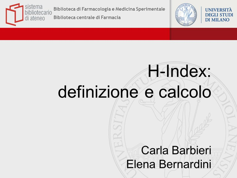 H-Index: definizione e calcolo Carla Barbieri Elena Bernardini
