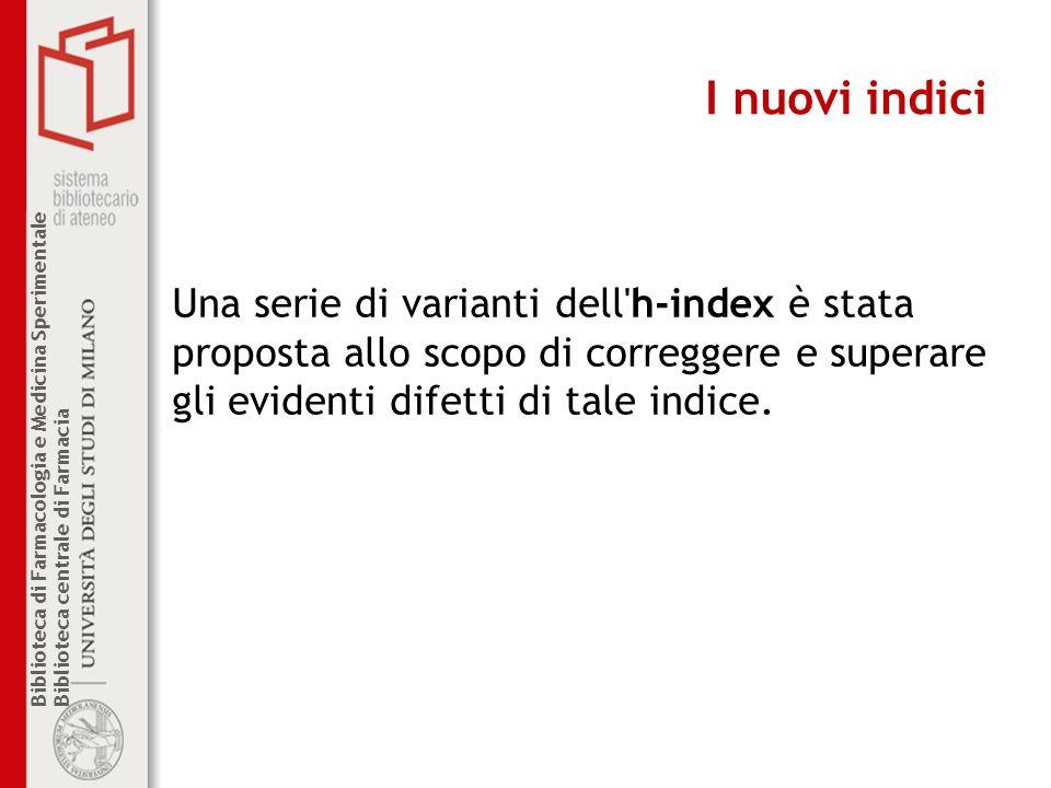 I nuovi indici Una serie di varianti dell h-index è stata proposta allo scopo di correggere e superare gli evidenti difetti di tale indice.