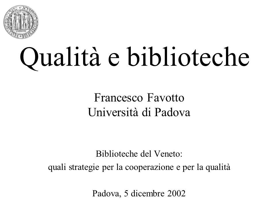 Qualità e biblioteche Francesco Favotto Università di Padova