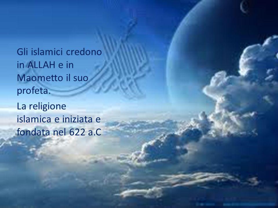 Gli islamici credono in ALLAH e in Maometto il suo profeta.