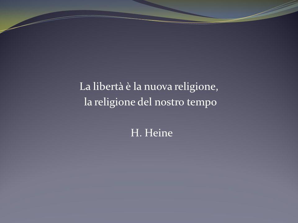 La libertà è la nuova religione, la religione del nostro tempo H. Heine