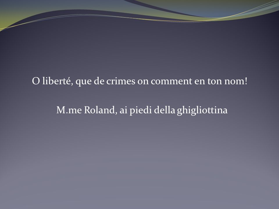 O liberté, que de crimes on comment en ton nom. M