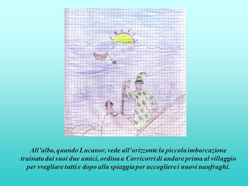 All'alba, quando Lucanor, vede all'orizzonte la piccola imbarcazione trainata dai suoi due amici, ordina a Corricorri di andare prima al villaggio per svegliare tutti e dopo alla spiaggia per accogliere i nuovi naufraghi.