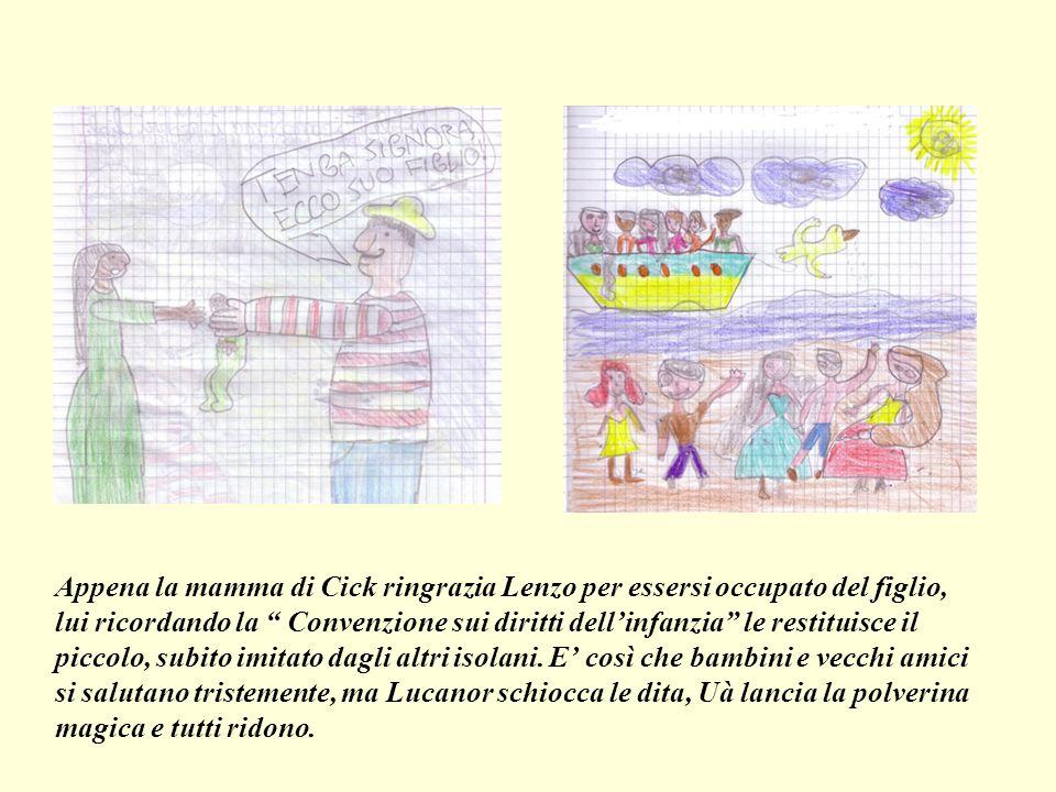 Appena la mamma di Cick ringrazia Lenzo per essersi occupato del figlio, lui ricordando la Convenzione sui diritti dell'infanzia le restituisce il piccolo, subito imitato dagli altri isolani.