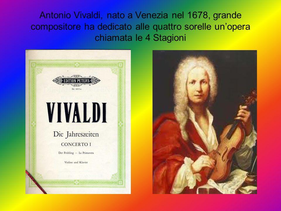 Antonio Vivaldi, nato a Venezia nel 1678, grande compositore ha dedicato alle quattro sorelle un'opera chiamata le 4 Stagioni