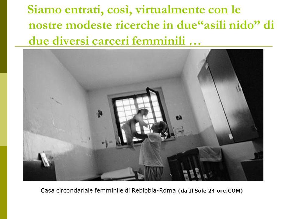 Siamo entrati, così, virtualmente con le nostre modeste ricerche in due asili nido di due diversi carceri femminili …