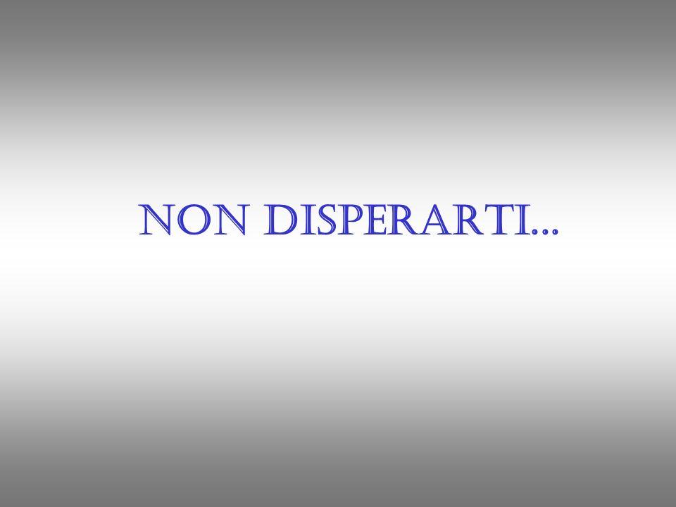 Non disperarti...