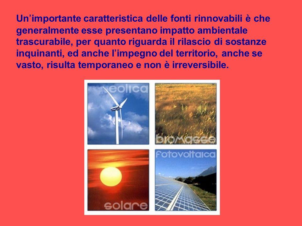 Un'importante caratteristica delle fonti rinnovabili è che generalmente esse presentano impatto ambientale trascurabile, per quanto riguarda il rilascio di sostanze inquinanti, ed anche l'impegno del territorio, anche se vasto, risulta temporaneo e non è irreversibile.