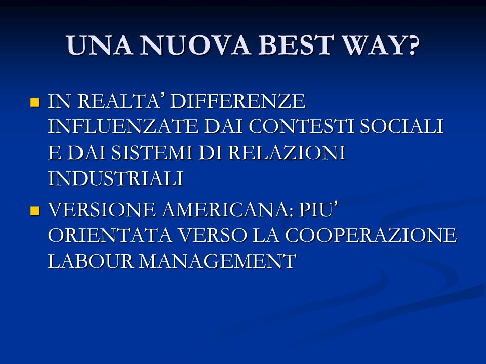 UNA NUOVA BEST WAY IN REALTA' DIFFERENZE INFLUENZATE DAI CONTESTI SOCIALI E DAI SISTEMI DI RELAZIONI INDUSTRIALI.