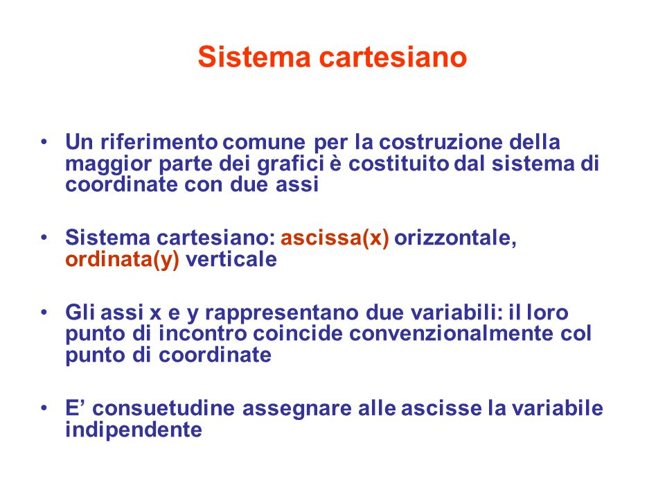 Sistema cartesiano Un riferimento comune per la costruzione della maggior parte dei grafici è costituito dal sistema di coordinate con due assi.
