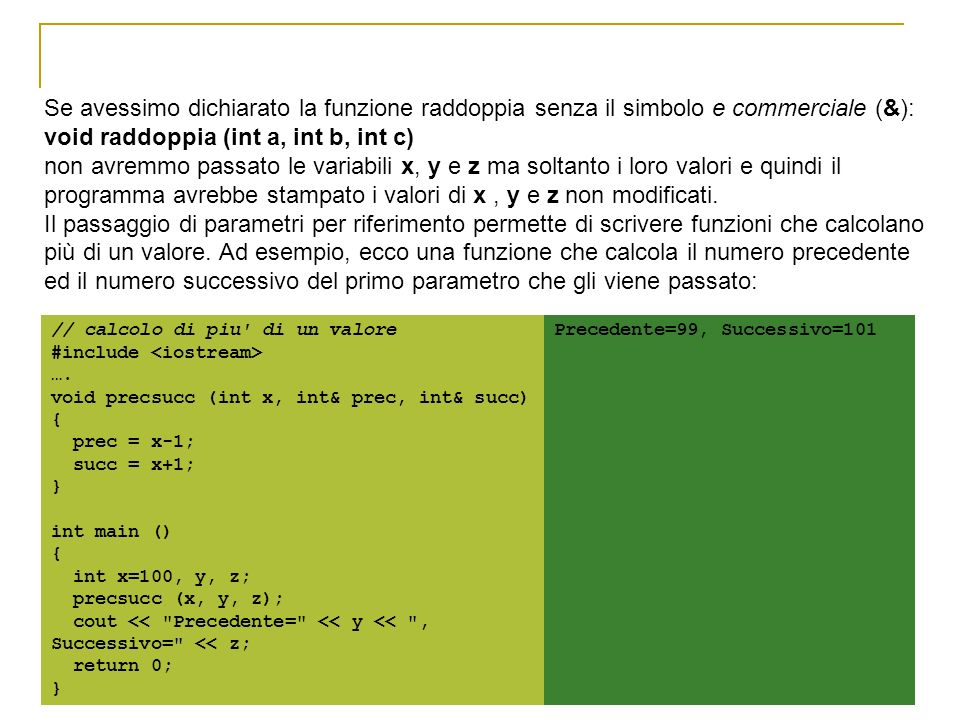 void raddoppia (int a, int b, int c)