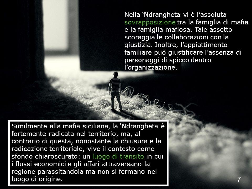 Nella 'Ndrangheta vi è l'assoluta sovrapposizione tra la famiglia di mafia e la famiglia mafiosa. Tale assetto scoraggia le collaborazioni con la giustizia. Inoltre, l'appiattimento familiare può giustificare l'assenza di personaggi di spicco dentro l'organizzazione.