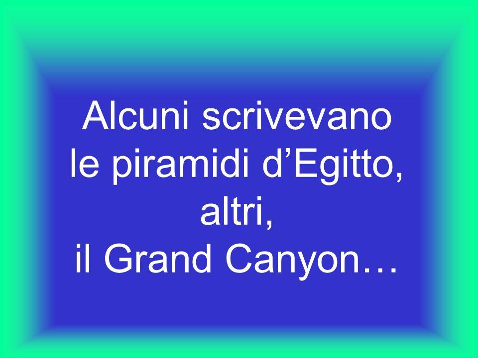 Alcuni scrivevano le piramidi d'Egitto, altri, il Grand Canyon…